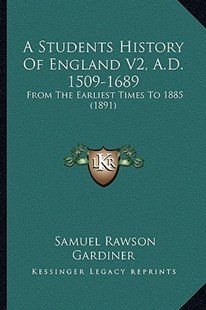 A Students History of England V2, A.D. 1509-1689 by Samuel Rawson Gardiner (9781164551188) - PaperBack - Modern & Contemporary Fiction Literature