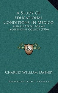 A Study of Educational Conditions in Mexico by Charles William Dabney Jr. (9781164551331) - PaperBack - Modern & Contemporary Fiction Literature