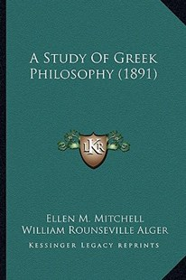 A Study of Greek Philosophy (1891) by Ellen M Mitchell, William Rounseville Alger (9781164551362) - PaperBack - Modern & Contemporary Fiction Literature