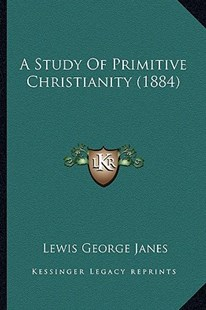 A Study of Primitive Christianity (1884) by Lewis George Janes (9781164551478) - PaperBack - Modern & Contemporary Fiction Literature