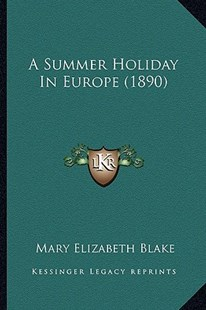 A Summer Holiday in Europe (1890) by Mary Elizabeth Blake (9781164552093) - PaperBack - Modern & Contemporary Fiction Literature