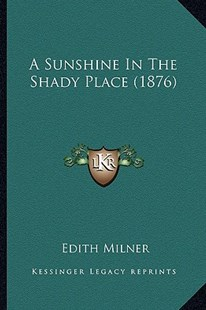 A Sunshine in the Shady Place (1876) by Edith Milner (9781164552291) - PaperBack - Modern & Contemporary Fiction Literature