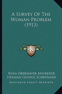 A Survey of the Woman Problem (1913) by Rosa Obermayer Mayreder, Herman George Scheffauer (9781164552451) - PaperBack - Modern & Contemporary Fiction Literature