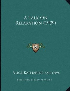 A Talk on Relaxation (1909) by Alice Katharine Fallows (9781164553144) - PaperBack - Modern & Contemporary Fiction Literature