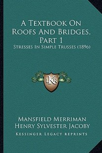 A Textbook on Roofs and Bridges, Part 1 by Mansfield Merriman, Henry Sylvester Jacoby (9781164553373) - PaperBack - Modern & Contemporary Fiction Literature