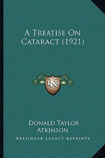 A Treatise on Cataract (1921) by Donald Taylor Atkinson (9781164554929) - PaperBack - Modern & Contemporary Fiction Literature