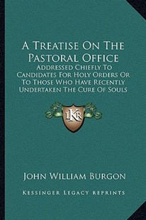 A Treatise on the Pastoral Office by John William Burgon (9781164555506) - PaperBack - Modern & Contemporary Fiction Literature