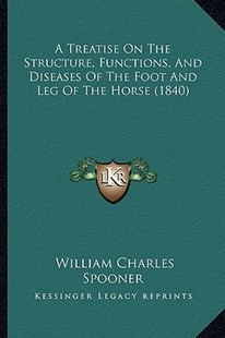 A Treatise on the Structure, Functions, and Diseases of the Foot and Leg of the Horse (1840) by William Charles Spooner (9781164555520) - PaperBack - Modern & Contemporary Fiction Literature