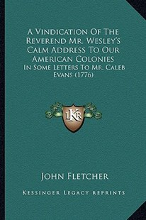 A Vindication of the Reverend Mr. Wesley's Calm Address to Our American Colonies by John Fletcher (9781164555919) - PaperBack - Modern & Contemporary Fiction Literature