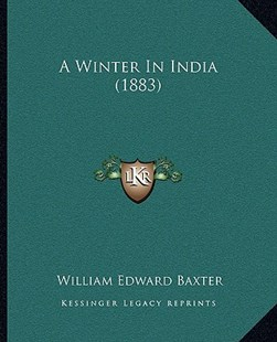 A Winter in India (1883) by William Edward Baxter (9781164556671) - PaperBack - Modern & Contemporary Fiction Literature