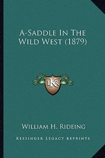 A-Saddle in the Wild West (1879) by William Henry Rideing (9781164557661) - PaperBack - Modern & Contemporary Fiction Literature