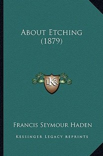 About Etching (1879) by Francis Seymour Haden Sir (9781164558026) - PaperBack - Modern & Contemporary Fiction Literature