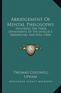 Abridgement of Mental Philosophy by Thomas Cogswell Upham (9781164558217) - PaperBack - Modern & Contemporary Fiction Literature