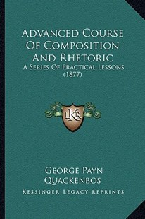 Advanced Course of Composition and Rhetoric by G P Quackenbos (9781164560067) - PaperBack - Modern & Contemporary Fiction Literature