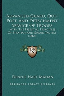 Advanced-Guard, Out-Post, and Detachment Service of Troops by Dennis Hart Mahan (9781164560197) - PaperBack - Modern & Contemporary Fiction Literature