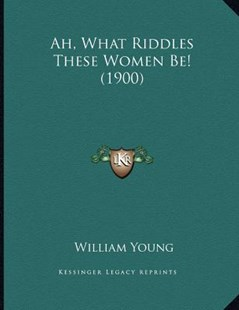 Ah, What Riddles These Women Be! (1900) by William Young (9781164561521) - PaperBack - Modern & Contemporary Fiction Literature