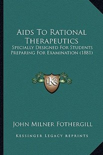 AIDS to Rational Therapeutics by John Milner Fothergill (9781164561767) - PaperBack - Modern & Contemporary Fiction Literature