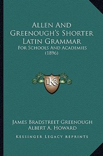 Allen and Greenough's Shorter Latin Grammar by James Bradstreet Greenough, Albert A Howard (9781164563228) - PaperBack - Modern & Contemporary Fiction Literature