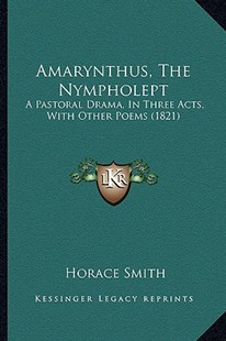 Amarynthus, the Nympholept by Horace Smith (9781164563709) - PaperBack - Modern & Contemporary Fiction Literature