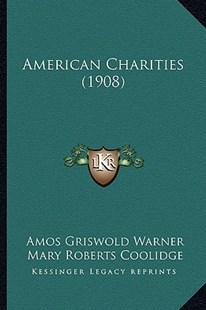 American Charities (1908) by Amos Griswold Warner, Mary Roberts Coolidge, George Elliott Howard (9781164564126) - PaperBack - Modern & Contemporary Fiction Literature