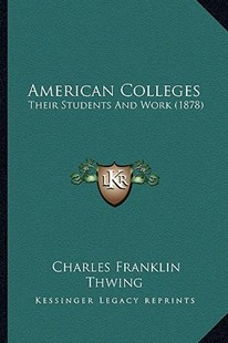 American Colleges by Charles Franklin Thwing (9781164564171) - PaperBack - Modern & Contemporary Fiction Literature