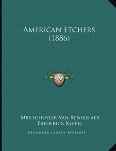 American Etchers (1886) by Mrs Schuyler Van Rensselaer, Frederick Keppel (9781164564386) - PaperBack - Modern & Contemporary Fiction Literature