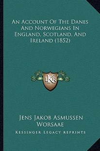 An Account of the Danes and Norwegians in England, Scotland, and Ireland (1852) by Jens Jakob Asmussen Worsaae (9781164566052) - PaperBack - Modern & Contemporary Fiction Literature