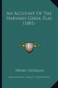 An Account of the Harvard Greek Play (1881) by Henry Norman (9781164566175) - PaperBack - Modern & Contemporary Fiction Literature