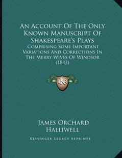An Account of the Only Known Manuscript of Shakespeare's Plays by James Orchard Halliwell (9781164566311) - PaperBack - Poetry & Drama