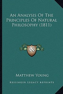 An Analysis of the Principles of Natural Philosophy (1811) by Matthew Young (9781164567264) - PaperBack - Modern & Contemporary Fiction Literature