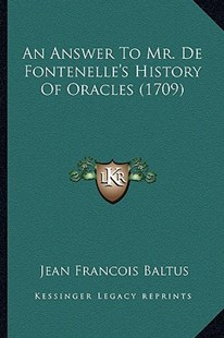 An Answer to Mr. de Fontenelle's History of Oracles (1709) by Jean Francois Baltus (9781164567424) - PaperBack - Modern & Contemporary Fiction Literature