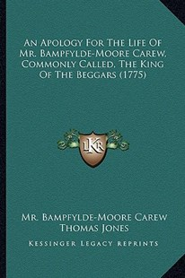 An Apology for the Life of Mr. Bampfylde-Moore Carew, Commonly Called, the King of the Beggars (1775) by MR Bampfylde Carew, Thomas Jones (9781164567547) - PaperBack - Modern & Contemporary Fiction Literature
