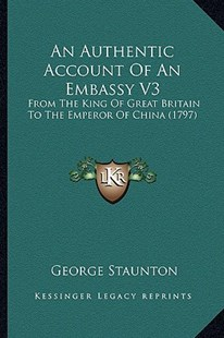 An Authentic Account of an Embassy V3 by George Staunton Sir (9781164567967) - PaperBack - Modern & Contemporary Fiction Literature