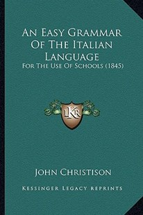 An Easy Grammar of the Italian Language by John Christison (9781164568216) - PaperBack - Modern & Contemporary Fiction Literature
