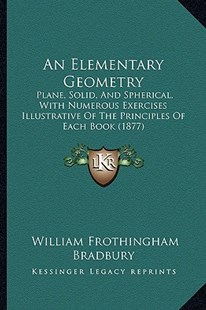An Elementary Geometry by William Frothingham Bradbury (9781164568452) - PaperBack - Modern & Contemporary Fiction Literature