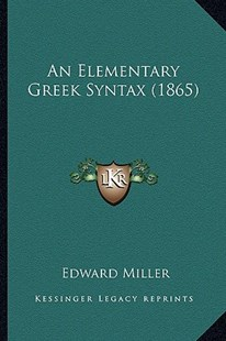 An Elementary Greek Syntax (1865) by Edward Miller (9781164568551) - PaperBack - Modern & Contemporary Fiction Literature