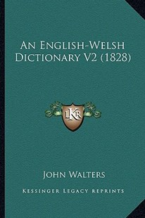 An English-Welsh Dictionary V2 (1828) by John Walters (9781164569459) - PaperBack - Modern & Contemporary Fiction Literature