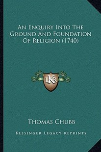 An Enquiry Into the Ground and Foundation of Religion (1740) by Thomas Chubb (9781164569527) - PaperBack - Modern & Contemporary Fiction Literature
