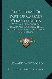 An Epitome of Part of Caesar's Commentaries by Edward Woodford (9781164569770) - PaperBack - Modern & Contemporary Fiction Literature
