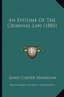 An Epitome of the Criminal Law (1885) by James Carter Harrison (9781164569794) - PaperBack - Modern & Contemporary Fiction Literature
