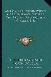 An Essay on Certain Points of Resemblance Between the Ancient and Modern Greeks (1813) by Frederick Sylvester North Douglas (9781164570028) - PaperBack - Modern & Contemporary Fiction Literature