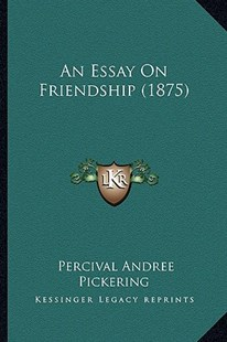 An Essay on Friendship (1875) by Percival Andree Pickering (9781164570080) - PaperBack - Modern & Contemporary Fiction Literature