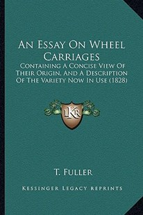 An Essay on Wheel Carriages by T Fuller (9781164571070) - PaperBack - Modern & Contemporary Fiction Literature
