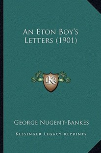 An Eton Boy's Letters (1901) by George Nugent-Bankes (9781164571223) - PaperBack - Modern & Contemporary Fiction Literature