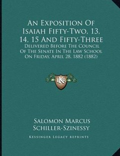 An Exposition of Isaiah Fifty-Two, 13, 14, 15 and Fifty-Three by Salomon Marcus Schiller-Szinessy (9781164571698) - PaperBack - Modern & Contemporary Fiction Literature