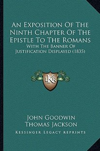 An Exposition of the Ninth Chapter of the Epistle to the Romans by John Goodwin, Thomas Jackson (9781164571865) - PaperBack - Modern & Contemporary Fiction Literature