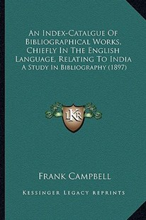 An Index-Catalgue of Bibliographical Works, Chiefly in the English Language, Relating to India by Frank Campbell (9781164572862) - PaperBack - Modern & Contemporary Fiction Literature