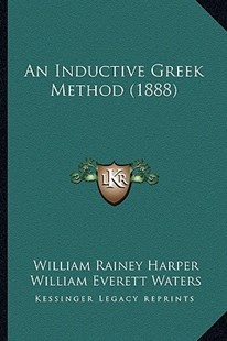 An Inductive Greek Method (1888) by William Rainey Harper, William Everett Waters (9781164572893) - PaperBack - Modern & Contemporary Fiction Literature