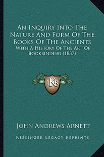 An Inquiry Into the Nature and Form of the Books of the Ancients by John Andrews Arnett (9781164573104) - PaperBack - Modern & Contemporary Fiction Literature
