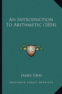 An Introduction to Arithmetic (1854) by James Gray (9781164573418) - PaperBack - Modern & Contemporary Fiction Literature